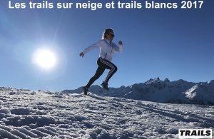 Les trails sur neige et trails blancs 2017 - Trails Endurance Mag